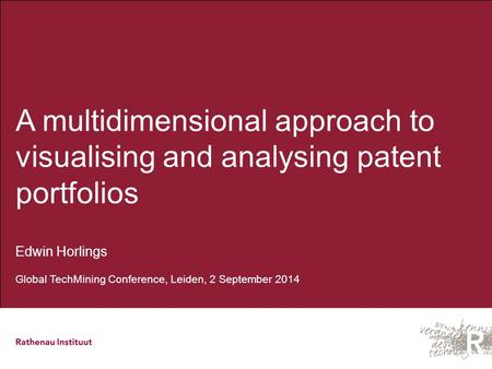 A multidimensional approach to visualising and analysing patent portfolios Edwin Horlings Global TechMining Conference, Leiden, 2 September 2014.