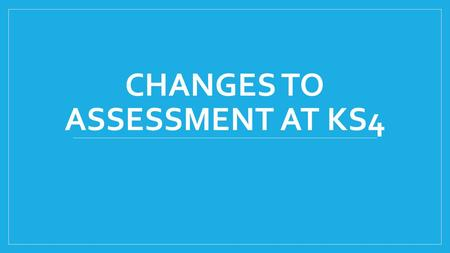CHANGES TO ASSESSMENT AT KS4. In this session … 1. What's changing? 2. Details of the changes a. Language b. Literature c. Culture 3. Impact on Latin.