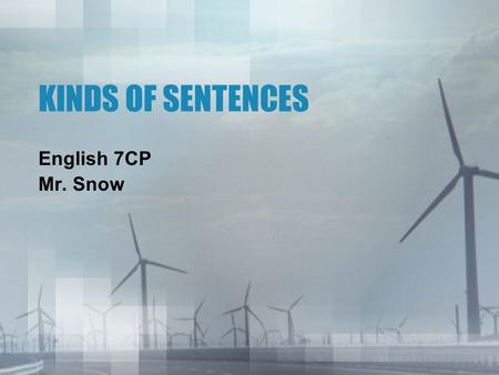 KINDS OF SENTENCES English 7CP Mr. Snow. THE SIMPLE SENTENCE independent clauseA. A simple sentence contains exactly one independent clause. –A good rain.