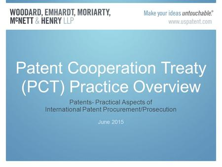 Patents- Practical Aspects of International Patent Procurement/Prosecution June 2015 Patent Cooperation Treaty (PCT) Practice Overview.