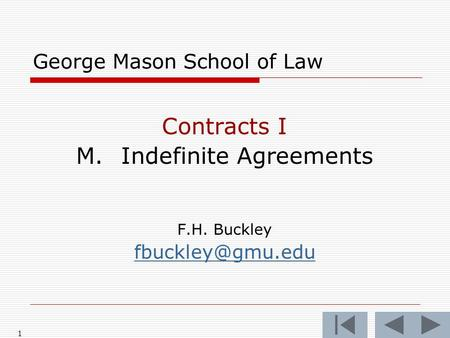 1 George Mason School of Law Contracts I M.Indefinite Agreements F.H. Buckley