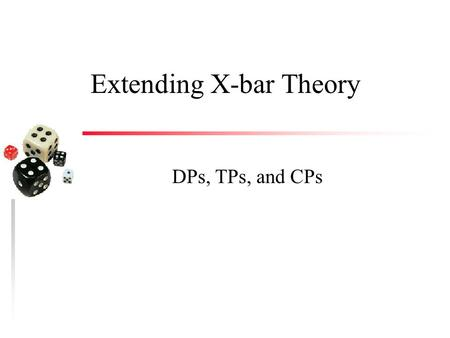 Extending X-bar Theory DPs, TPs, and CPs. The Puzzle of Determiners  Specifier RuleXP  (YP) X' – requires the specifier to be phrasal – *That the book.