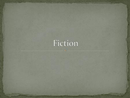 A form of writing that tells a story. Fiction is made up, not true. There are several different types of fiction, including:
