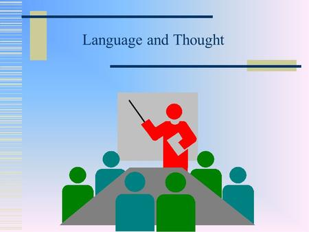 Language and Thought. The Sapir-Whorf hypothesis According to Sapir-Whorf hypothesis, all higher levels of thinking are dependent on language. Language.
