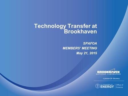 Technology Transfer at Brookhaven SPAFOA MEMBERS' MEETING May 21, 2015.