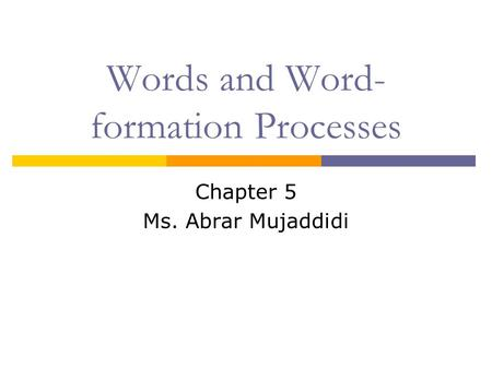 Words and Word- formation Processes Chapter 5 Ms. Abrar Mujaddidi.