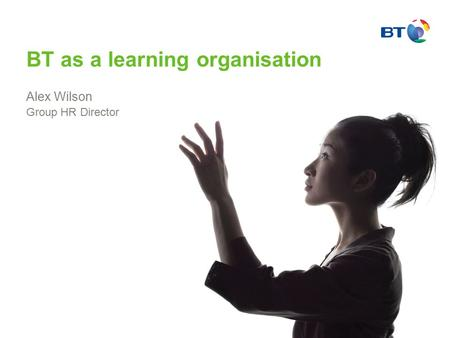 Alex Wilson Group HR Director BT as a learning organisation.