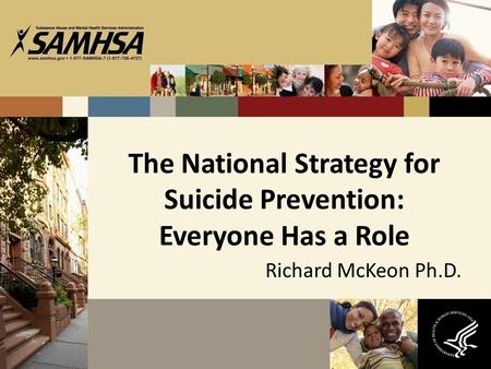 The National Strategy for Suicide Prevention: Everyone Has a Role Richard McKeon Ph.D.