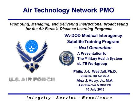 Air Technology Network PMO I n t e g r i t y - S e r v i c e - E x c e l l e n c e Promoting, Managing, and Delivering Instructional broadcasting for the.