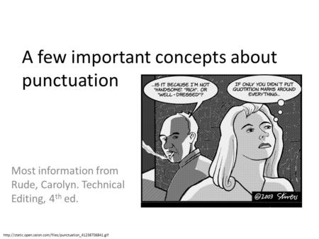 A few important concepts about punctuation Most information from Rude, Carolyn. Technical Editing, 4 th ed.