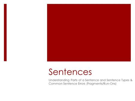 Sentences Understanding Parts of a Sentence and Sentence Types & Common Sentence Errors (Fragments/Run-Ons)