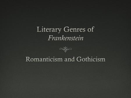 gothicism in frankenstein essay The opposition between the natural and the unnatural is particularly prominent in gothic literature and the transgression of the boundaries between the two is often seen to be condemned.