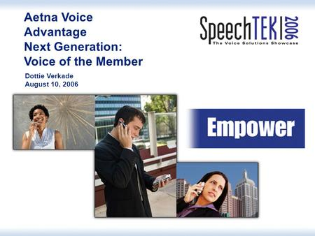 Aetna Voice Advantage Aetna Voice Advantage Next Generation: Voice of the Member Dottie Verkade August 10, 2006.