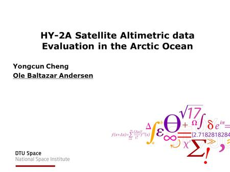 HY-2A Satellite Altimetric data Evaluation in the Arctic Ocean Yongcun Cheng Ole Baltazar Andersen.