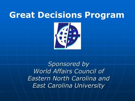 Sponsored by World Affairs Council of Eastern North Carolina and East Carolina University Great Decisions Program.
