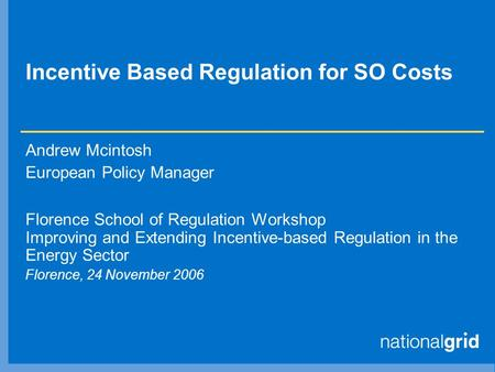 Incentive Based Regulation for SO Costs Andrew Mcintosh European Policy Manager Florence School of Regulation Workshop Improving and Extending Incentive-based.