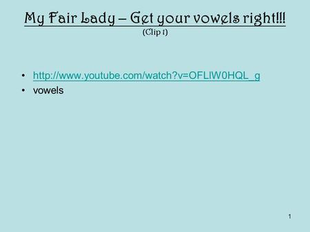 1  vowels My Fair Lady – Get your vowels right!!! (Clip 1)