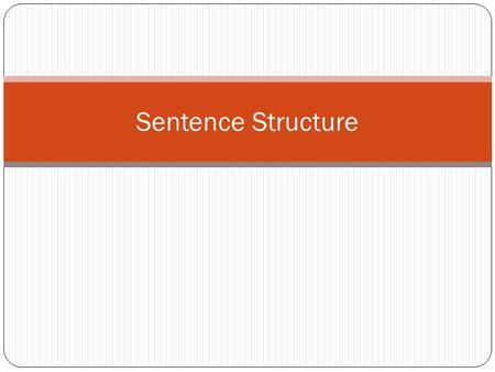 Sentence Structure. Flip Chart Create a Sentence Structure flip chart. Write the title on the first tab. Label each tab after: Clauses Simple Compound.