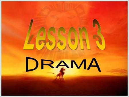 Why do we have to learn about drama? Learn more new words to help to in the composition!!  When you try to understand a word, you learn it!! Singing.