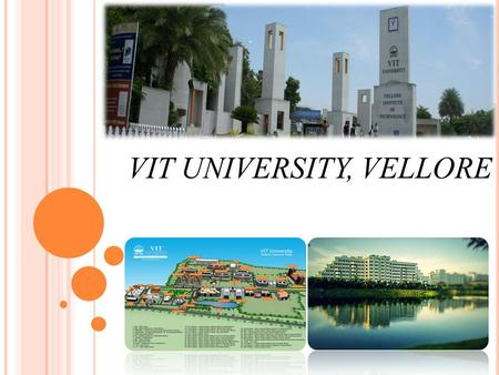 VIT UNIVERSITY, VELLORE. W E ARE HAPPY TO INTRODUCE VIT U NIVERSITY TO YOU A cosmopolitan top ranking university Enriched with diverse culture with 28,000.