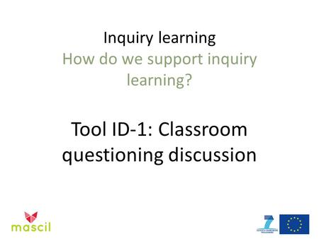 Inquiry learning How do we support inquiry learning? Tool ID-1: Classroom questioning discussion.