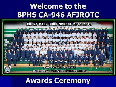 Welcome to the BPHS CA-946 AFJROTC Awards Ceremony.