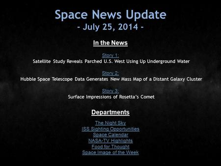 Space News Update - July 25, 2014 - In the News Story 1: Story 1: Satellite Study Reveals Parched U.S. West Using Up Underground Water Story 2: Story 2: