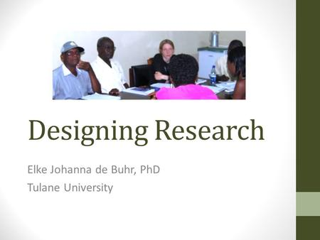 Designing Research Elke Johanna de Buhr, PhD Tulane University.