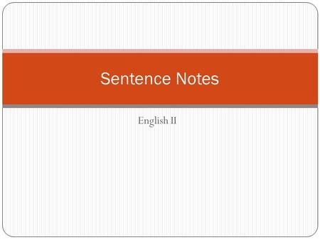 English II Sentence Notes. So… what is a sentence? A sentence is a group of words with a subject and a verb that expresses a complete thought. Ex. The.