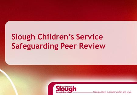 Slough Children's Service Safeguarding Peer Review.