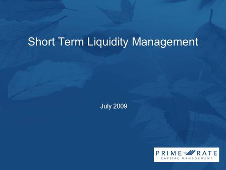Short Term Liquidity Management July 2009. 2 2008 saw unprecedented events…….. Collapse of confidence in the banking system –Due to the sub prime mortgage.