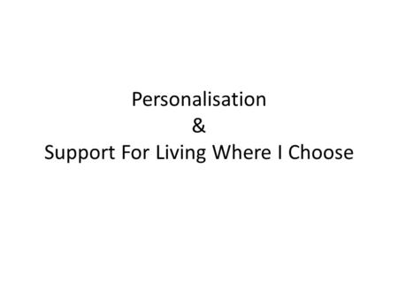 Personalisation & Support For Living Where I Choose.