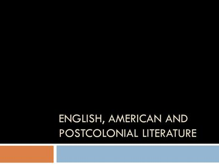 ENGLISH, AMERICAN AND POSTCOLONIAL LITERATURE. Literature in contexts  Generic or genre context  Poetry, drama, novel  Epic, tragedy, lyric, comedy,