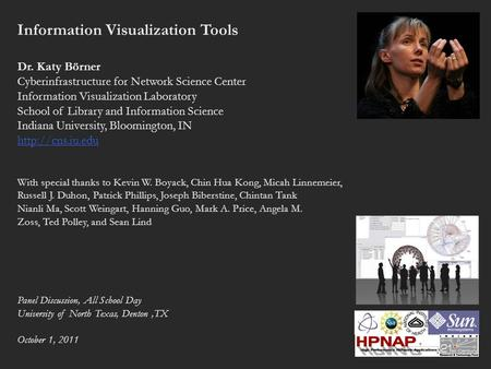 Information Visualization Tools Dr. Katy Börner Cyberinfrastructure for Network Science Center Information Visualization Laboratory School of Library and.