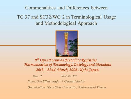9 th Open Forum on Metadata Registries Harmonization of Terminology, Ontology and Metadata 20th – 22nd March, 2006, Kobe Japan. Commonalities and Differences.