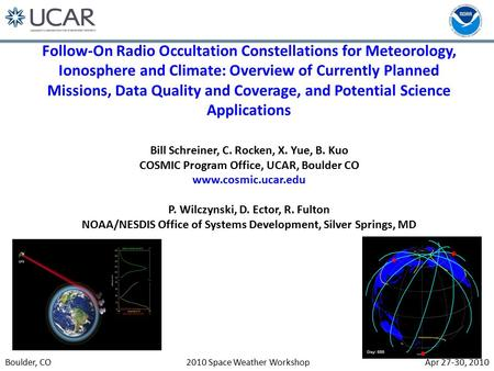 Apr 27-30, 2010Boulder, CO2010 Space Weather Workshop Follow-On Radio Occultation Constellations for Meteorology, Ionosphere and Climate: Overview of Currently.