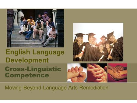 Cross-Linguistic Competence Moving Beyond Language Arts Remediation English Language Development.