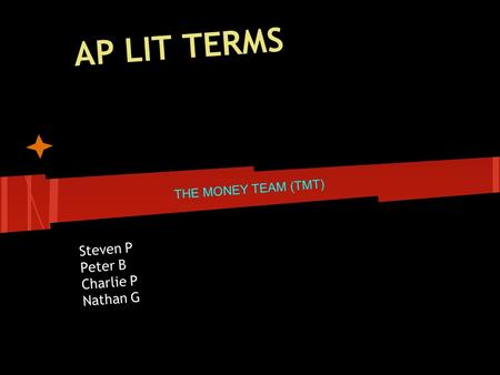 AP LIT TERMS Steven P Peter B Charlie P Nathan G THE MONEY TEAM (TMT)