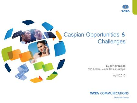 Caspian Opportunities & Challenges Eugene Pradas VP, Global Voice Sales Europe April 2010.