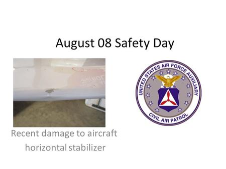 August 08 Safety Day Recent damage to aircraft horizontal stabilizer.