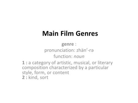 Main Film Genres genre : pronunciation: zhän'-rə function: noun 1 : a category of artistic, musical, or literary composition characterized by a particular.