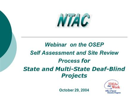Webinar on the OSEP Self Assessment and Site Review Process for State and Multi-State Deaf-Blind Projects October 29, 2004.