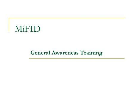 MiFID General Awareness Training. Part 1 – Overview of the changes Part 2 – MiFID in more detail Part 3 – Economic Impact.