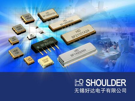 Company Profile Main product : RF & IF SAW Devices National High-Tech Enterprise Established in 1996 in Wuxi, Jiangsu, China Capital: USD7.5 Million 2012's.