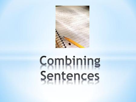* Also referred to as simple sentences * Contain the most basic elements needed to make a sentence. * Contain a subject and a verb. * Forms a complete.