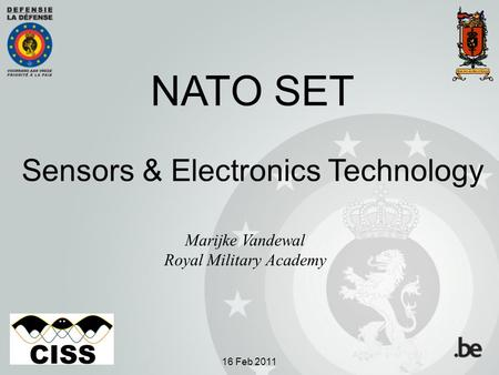 NATO SET Sensors & Electronics Technology Marijke Vandewal Royal Military Academy 16 Feb 2011.