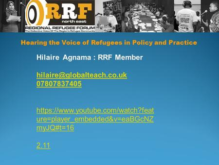 Hearing the Voice of Refugees in Policy and Practice Hilaire Agnama : RRF Member 07807837405 https://www.youtube.com/watch?feat.