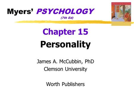 Myers' PSYCHOLOGY (7th Ed) Chapter 15 Personality James A. McCubbin, PhD Clemson University Worth Publishers.
