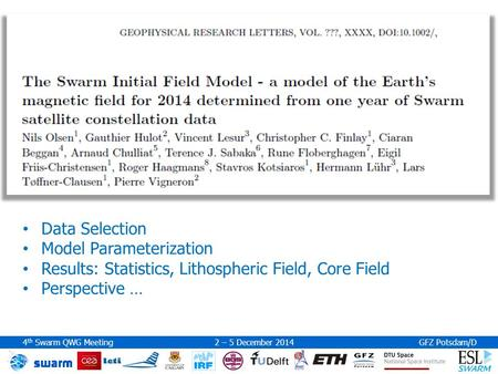 4 th Swarm QWG Meeting 2 – 5 December 2014GFZ Potsdam/D Data Selection Model Parameterization Results: Statistics, Lithospheric Field, Core Field Perspective.