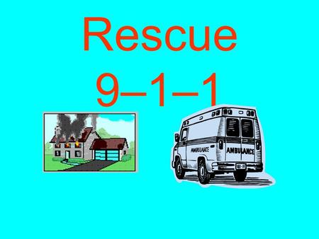 Rescue 9–1–1. What would YOU do in case of an emergency? If you think someone is in trouble … You need to call.